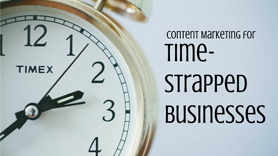 Content Marketing Tips for Time-Strapped Businesses